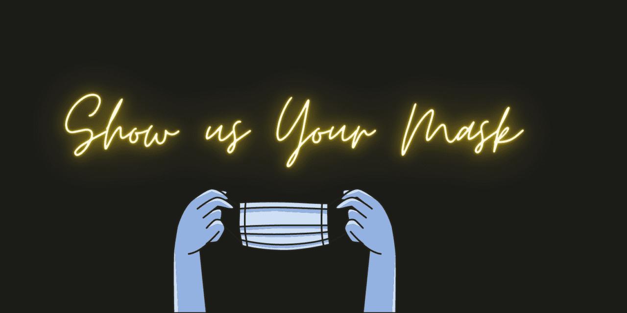 SHOW US YOUR FACE masks!